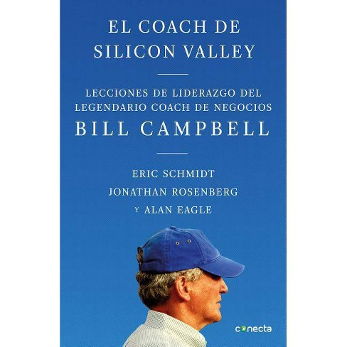 El Coach de Sillicon Valley / Trillion Dollar Coach: The Leadership Playbook of Silicon Valley's Bill - image 1 of 1
