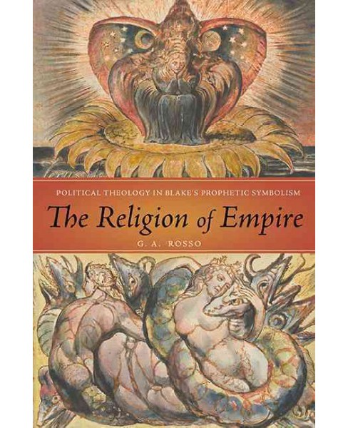 Religion of Empire : Political Theology in Blake's Prophetic Symbolism (Hardcover) (G. A. Rosso) - image 1 of 1