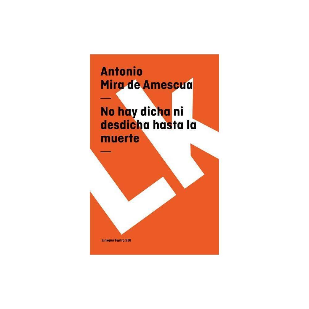 No Hay Dicha Ni Desdicha Hasta La Muerte Teatro By Antonio Mira De Amescua Paperback