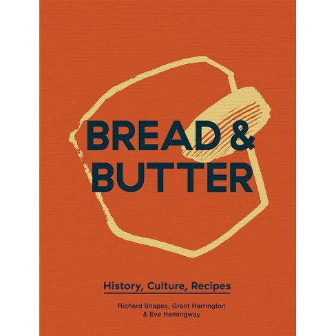 Bread and Butter - by  Richard Snapes & Grant Harrington & Eve Hemingway (Hardcover) - image 1 of 1