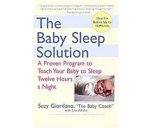 Baby Sleep Solution : A Proven Program to Teach Your Baby to Sleep Twelve Hours a Night (Paperback) - image 1 of 1
