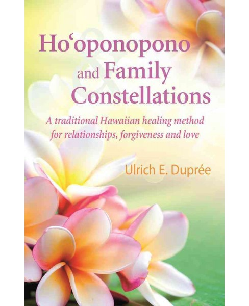 Ho'oponopono and Family Constellations : A Traditional Hawaiian Healing Method for Relationships, - image 1 of 1