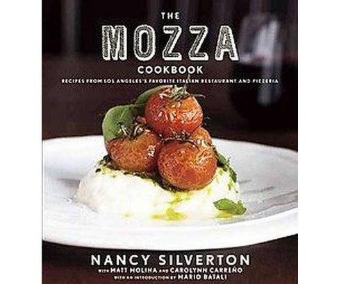 Mozza Cookbook : Recipes from Los Angeles's Favorite Italian Restaurant and Pizzeria (Hardcover) (Nancy - image 1 of 1