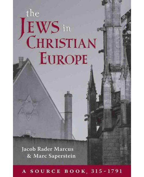 Jews in Christian Europe : A Source Book - 315-1791 (Paperback) (Jacob Rader Marcus) - image 1 of 1