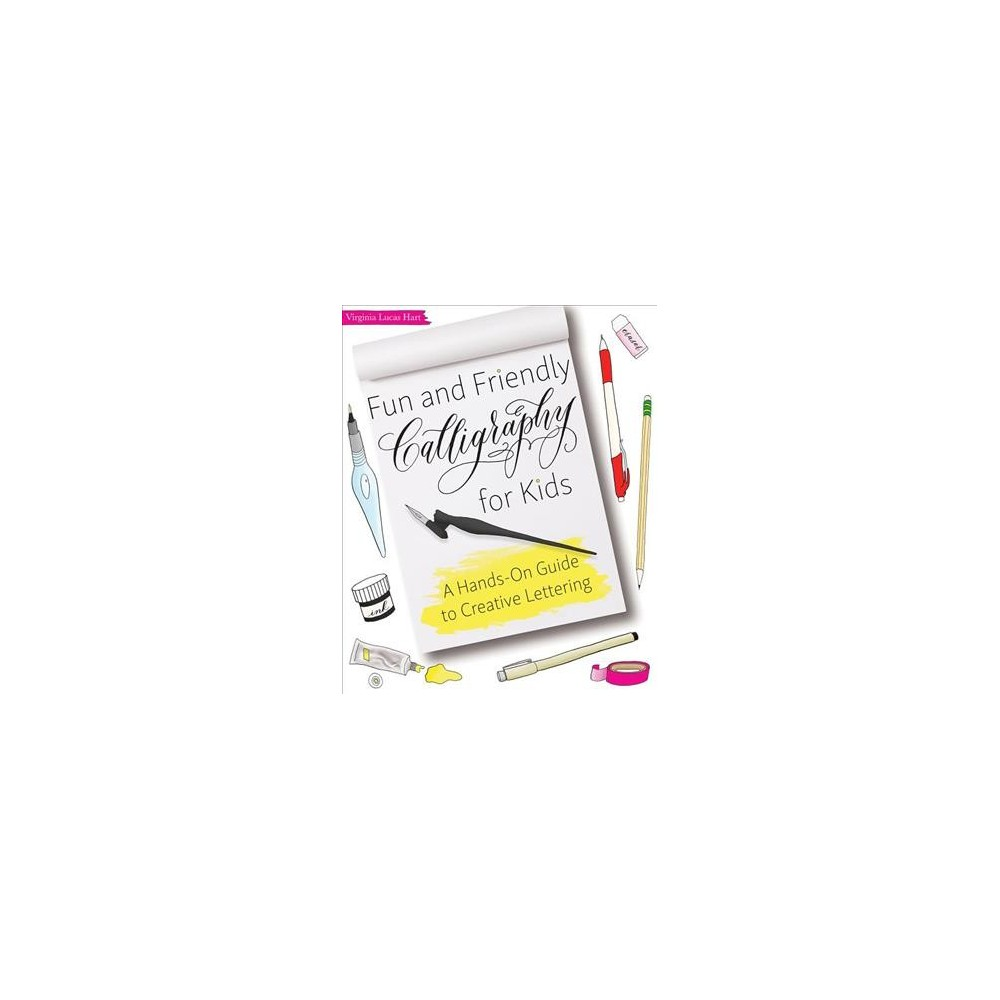 Fun and Friendly Calligraphy for Kids : A Hands-On Guide to Creative Lettering - (Paperback)