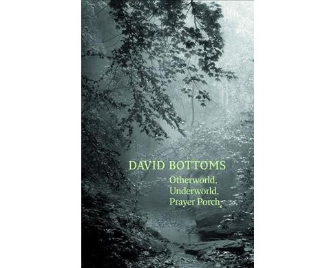 Otherworld, Underworld, Prayer Porch -  by David Bottoms (Paperback) - image 1 of 1