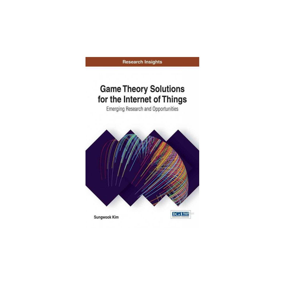 Game Theory Solutions for the Internet of Things : Emerging Research and Opportunities (Hardcover)