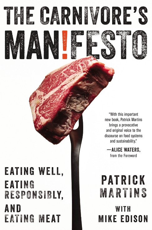 Carnivore's Manifesto : Eating Well, Eating Responsibly, and Eating Meat (Hardcover) (Patrick Martins) - image 1 of 1