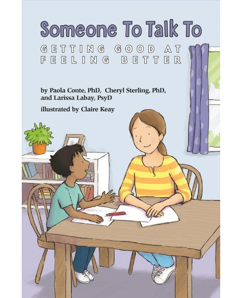 Someone to Talk to : Getting Good at Feeling Better (Paperback) (Ph.d. Paola Conte & Ph.d. Cheryl - image 1 of 1