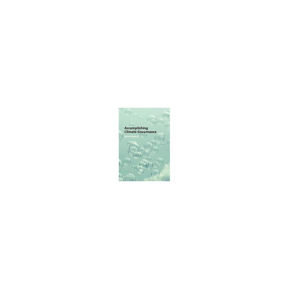 Accomplishing Climate Governance (Hardcover) (Harriet Bulkeley)