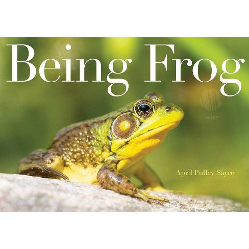 Being Frog - by  April Pulley Sayre (Hardcover) - image 1 of 1