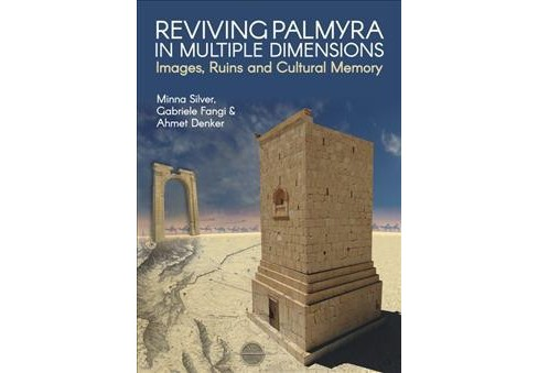 Reviving Palmyra in Multiple Dimensions : Images, Ruins and Cultural Memory -  (Paperback) - image 1 of 1