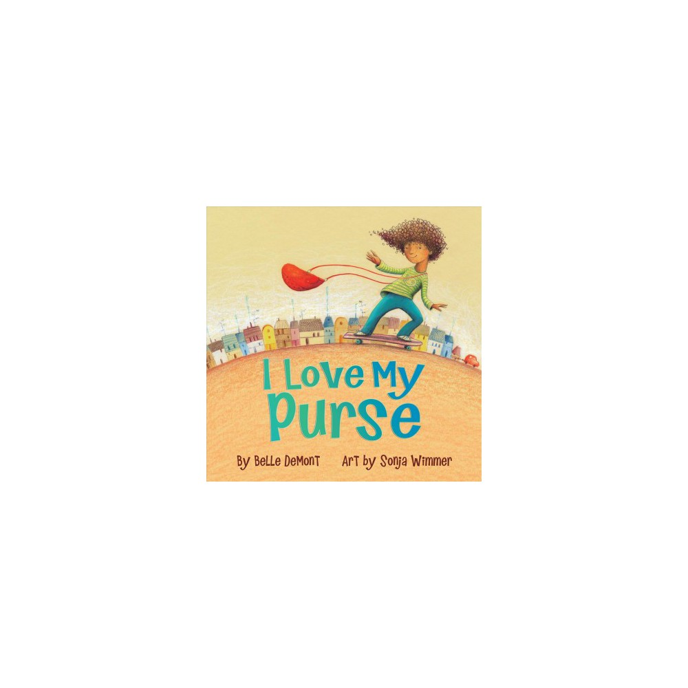 I Love My Purse - by Belle Demont (Hardcover)