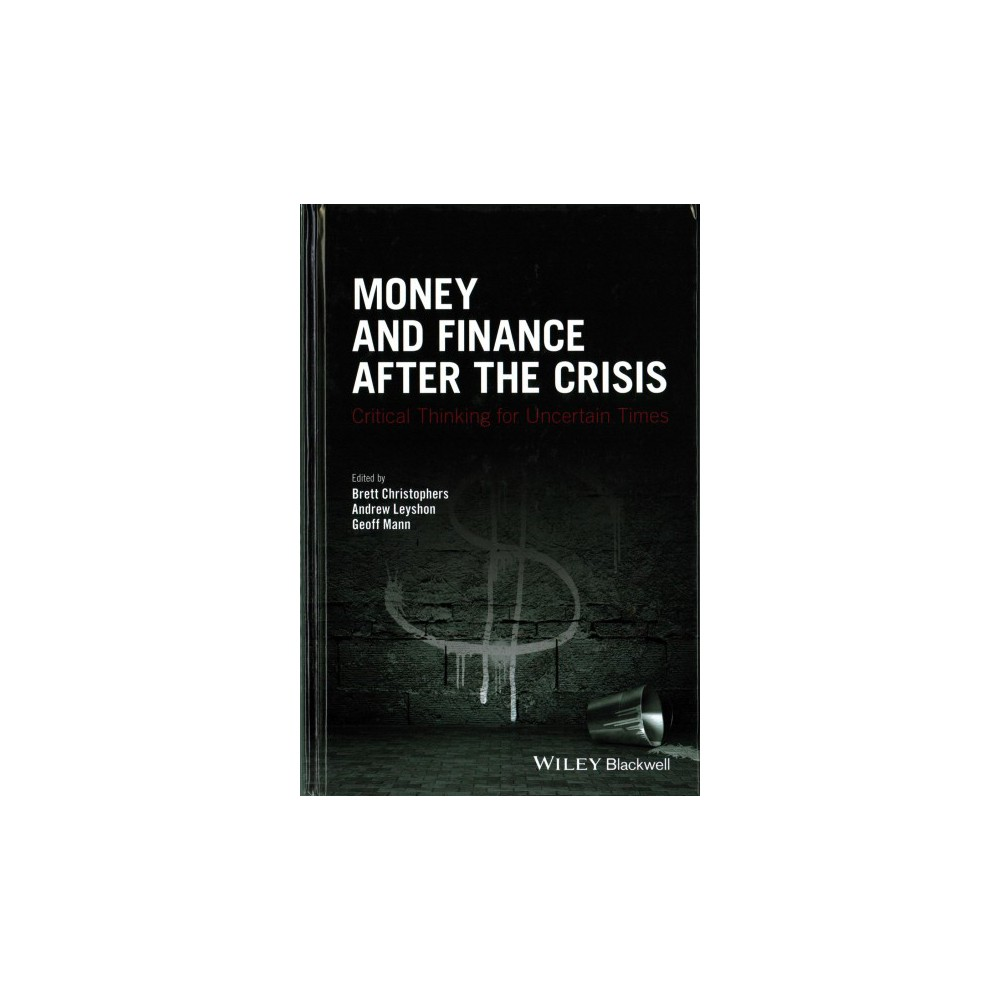 Money and Finance After the Crisis : Critical Thinking for Uncertain Times (Hardcover)