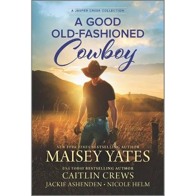 A Good Old-Fashioned Cowboy - by Maisey Yates & Caitlin Crews & Nicole Helm & Jackie Ashenden (Paperback)