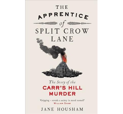 Apprentice of Split Crow Lane : The Story of the Carr's Hill Murder -  by Jane Housham (Hardcover) - image 1 of 1