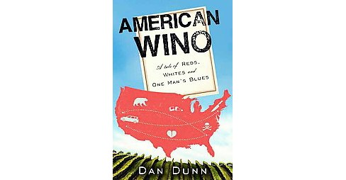 American Wino : A Tale of Reds, Whites, and One Man's Blues (Paperback) (Dan Dunn) - image 1 of 1