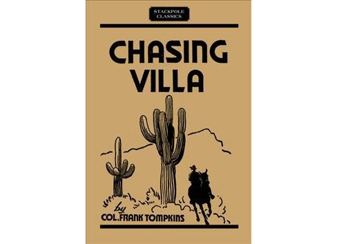 Chasing Villa : The Story Behind the Story of Pershing's Expedition into Mexico -  Reprint (Paperback) - image 1 of 1