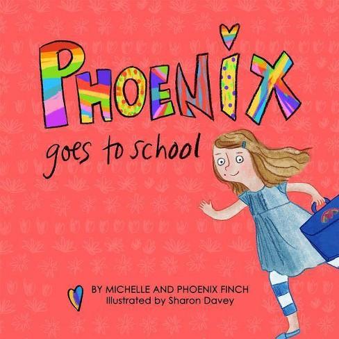 Phoenix Goes to School - by  Michelle Finch & Phoenix Finch (Hardcover) - image 1 of 1