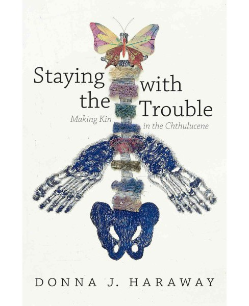 Staying With the Trouble : Making Kin in the Chthulucene (Hardcover) (Donna J. Haraway) - image 1 of 1
