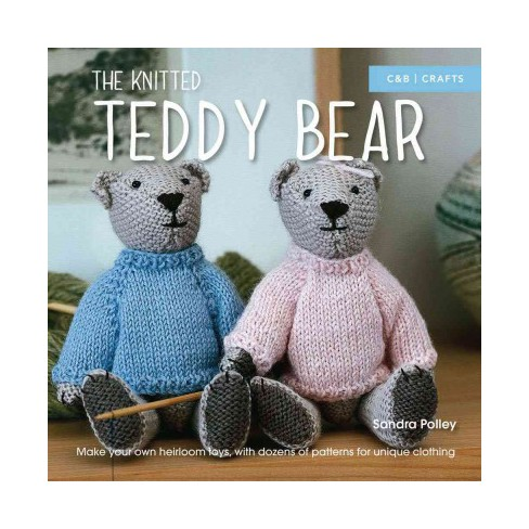 Knitted Teddy Bear Make Your Own Heirloom Toys With Dozens Of