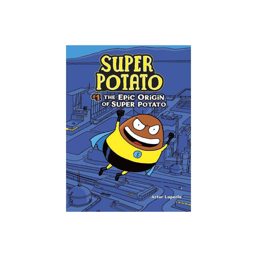 The Epic Origin Of Super Potato By Artur Laperla Paperback