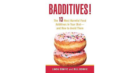 Badditives! : The 13 Most Harmful Food Additives in Your Diet-and How to Avoid Them (Paperback) (Linda - image 1 of 1