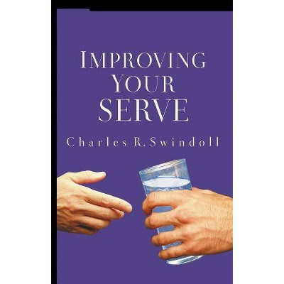 Improving Your Serve - by  Charles R Swindoll (Paperback)