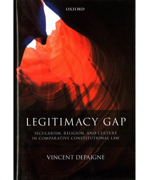 Legitimacy Gap : Secularism, Religion, and Culture in Comparative Constitutional Law -  (Hardcover) - image 1 of 1