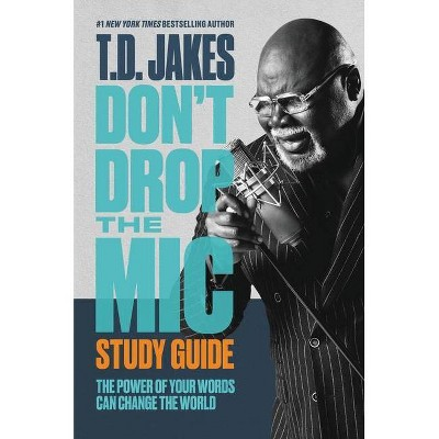 Don't Drop the Mic Study Guide - by  T D Jakes (Paperback)