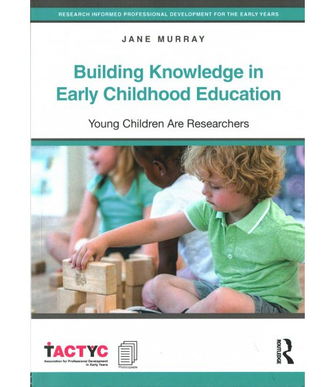 Building Knowledge in Early Childhood Education : Young Children Are Researchers (Paperback) (Jane - image 1 of 1