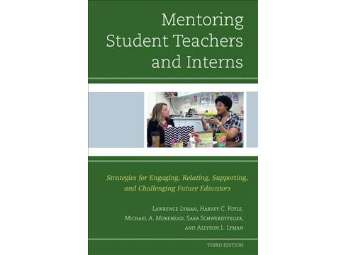 Mentoring Student Teachers and Interns : Strategies for Engaging, Relating, Supporting, and Challenging - image 1 of 1