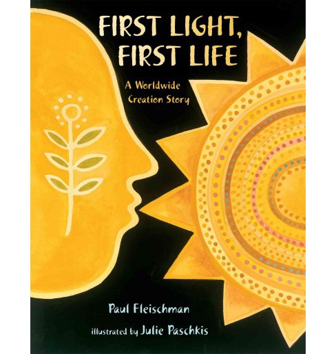 First Light, First Life : A Worldwide Creation Story (School And Library) (Paul Fleischman) - image 1 of 1