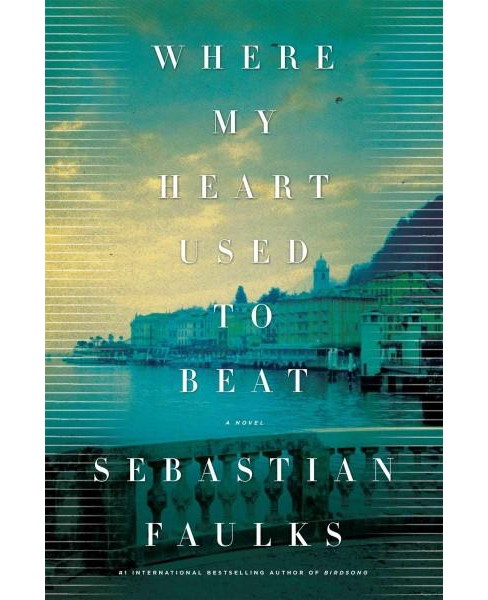 Where My Heart Used to Beat (Hardcover) (Sebastian Faulks) - image 1 of 1