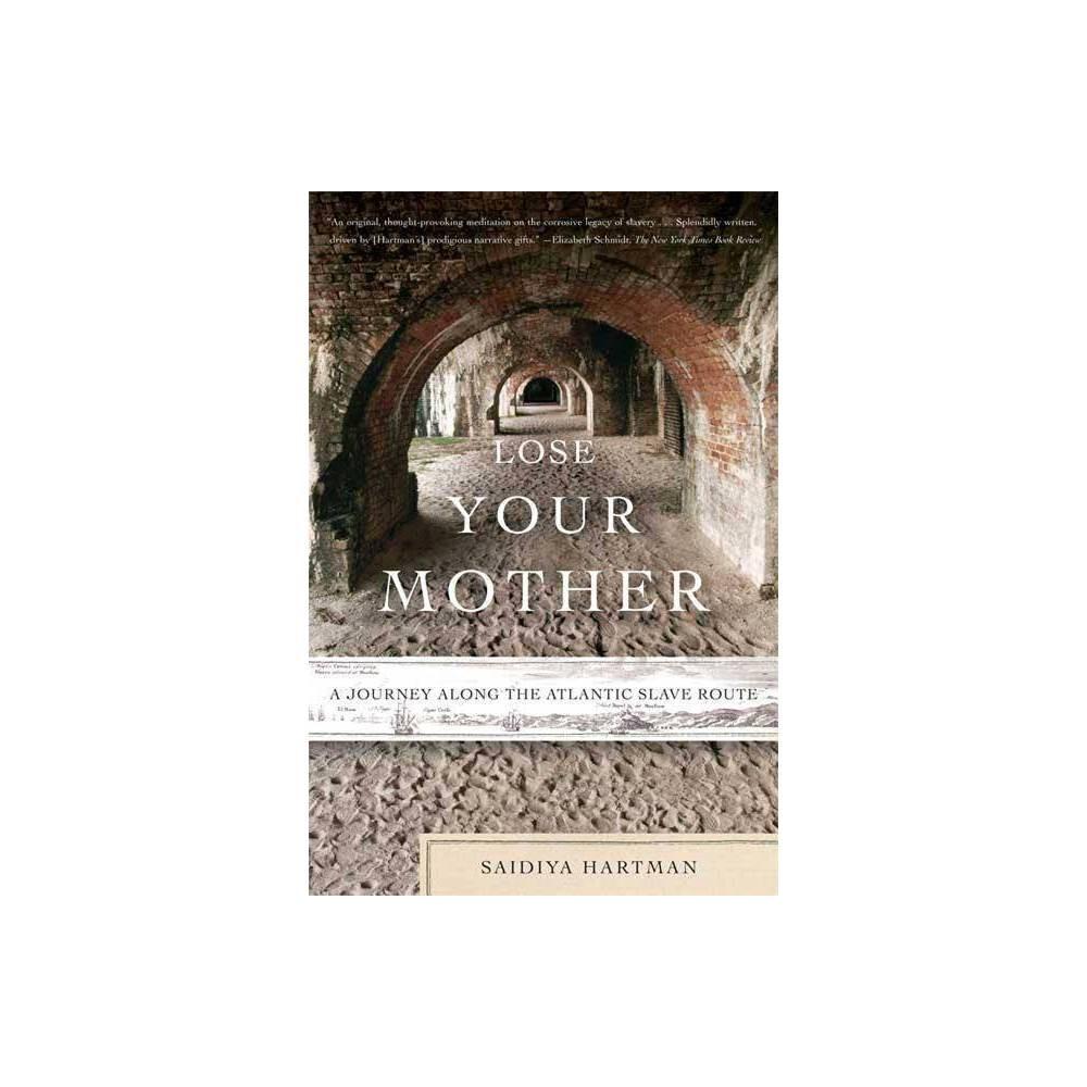 Lose Your Mother By Saidiya Hartman Paperback
