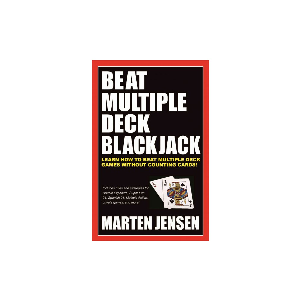 Beat Multiple Deck Blackjack : Learn How to Beat Multiple Deck Games Without Counting Cards! - New