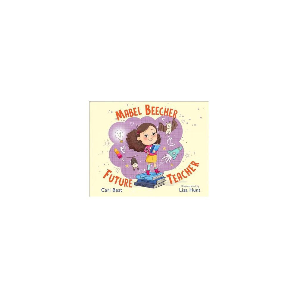 Mabel Beecher : Future Teacher - by Cari Best (Hardcover)