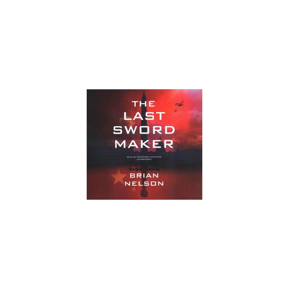 Last Sword Maker - Unabridged (Course of Empire) by Brian Nelson (CD/Spoken Word)