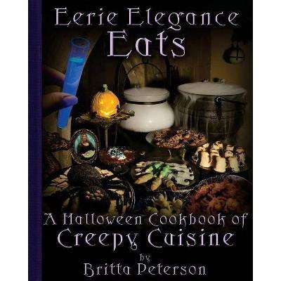 Eerie Elegance Eats - by  Britta Peterson (Paperback)