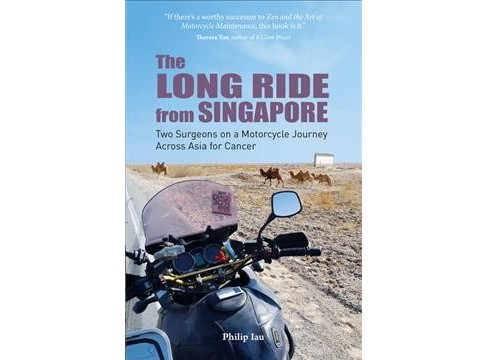 Long Ride from Singapore : Two Surgeons on a Motorcycle Journey Across Asia for Cancer -  (Paperback) - image 1 of 1