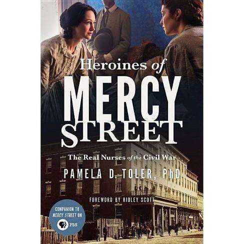 Heroines of Mercy Street : The Real Nurses of the Civil War (Paperback) (Ph.D. Pamela D. Toler) - image 1 of 1
