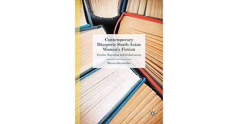 Contemporary Diasporic South Asian Women's Fiction : Gender, Narration and Globalisation (Hardcover) - image 1 of 1