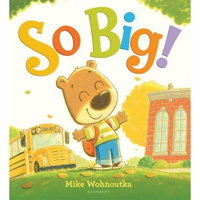 So Big! - by  Mike Wohnoutka (Hardcover)