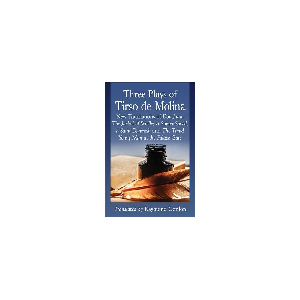 Three Plays of Tirso De Molina : New Translations of Don Juan: The Jackal of Seville; A Sinner Saved, a