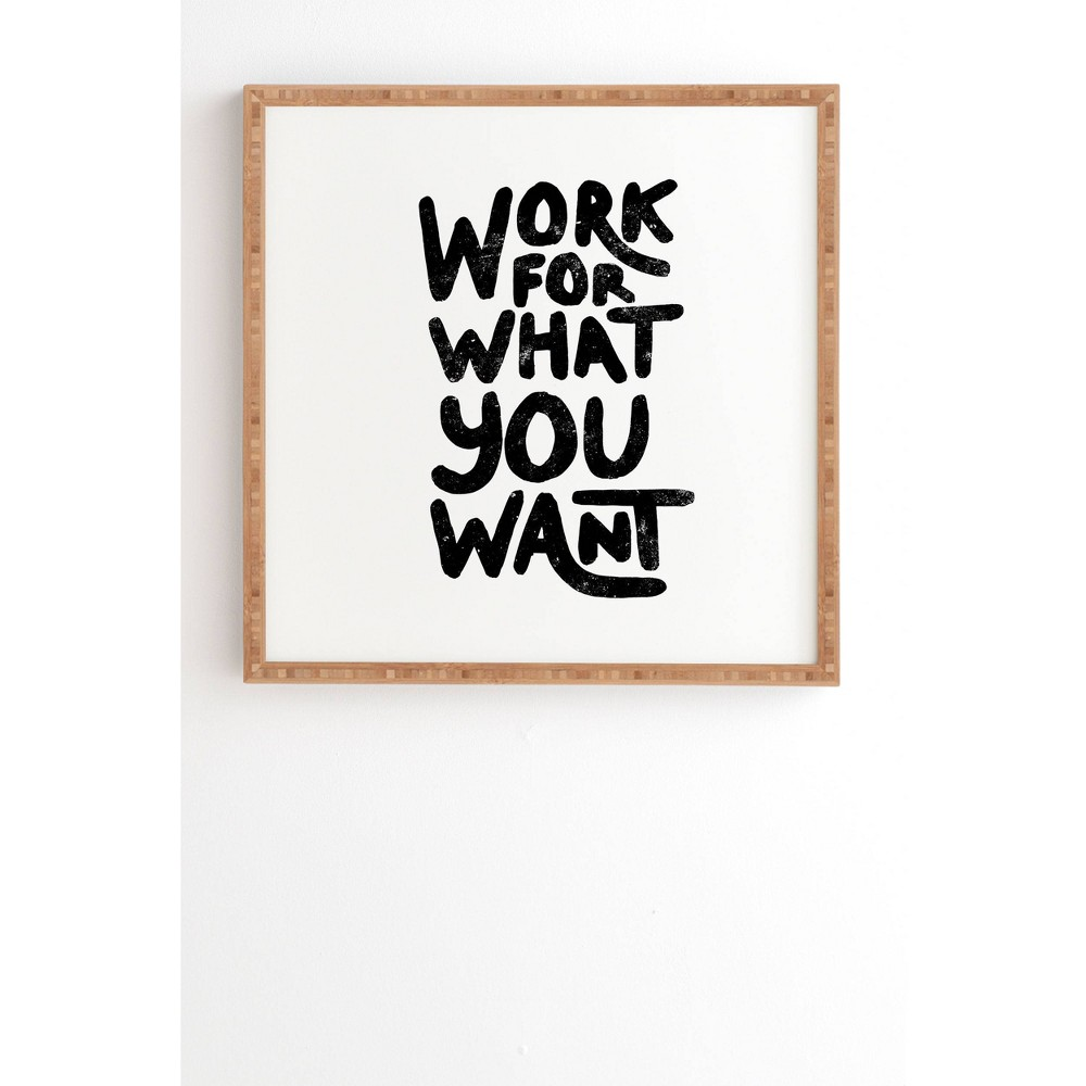 30 34 X 30 34 Phrist Work For What You Want Framed Wall Art Deny Designs