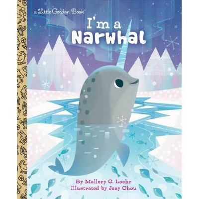 I'm a Narwhal - (Little Golden Book)by Mallory Loehr (Hardcover)
