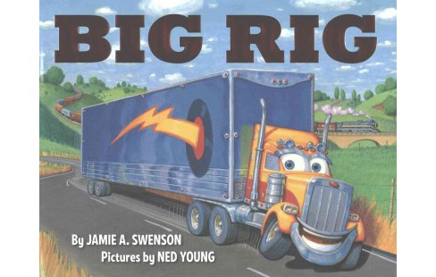 Big Rig (Hardcover) (Jamie A. Swenson) - image 1 of 1