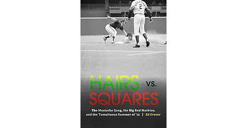 Hairs Vs. Squares : The Mustache Gang, the Big Red Machine, and the Tumultuous Summer of '72 (Hardcover) - image 1 of 1