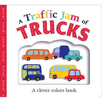 Traffic Jam of Trucks : A Clever Colors Book (Hardcover) (Emma Jennings & Robyn Newton & Kate Ward)