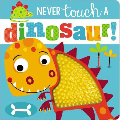 Never Touch a Dinosaur - by Stuart Lynch (Board Book)